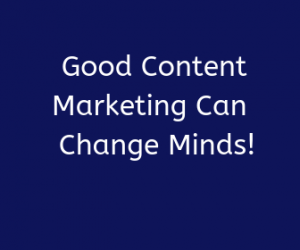 Good Content Marketing Can Change Minds